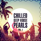 Chilled Deep House Pearls, Vol. 1 by Various Artists