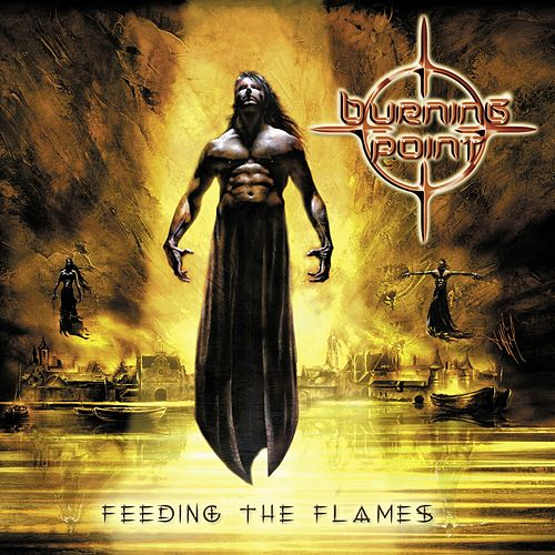 Feeding the Flames (Deluxe Edition) by Burning Point