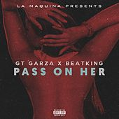 Pass on Her (feat. BeatKing) - Single by Gt Garza