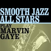 Smooth Jazz All Stars Play Marvin Gaye by Smooth Jazz Allstars