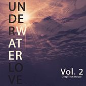 Underwater Love, Vol. 2 (Deep Tech House) by Various Artists