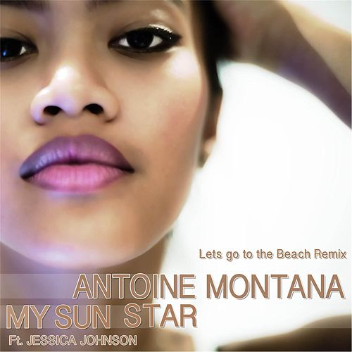 My Sun Star (Lets Go to the Beach Remix) [feat. Jessica Johnson] by Antoine Montana