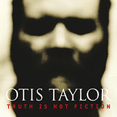 Truth Is Not Fiction von Otis Taylor