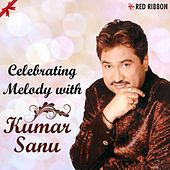 Celebrating Melody With Kumar Sanu by Kumar Sanu