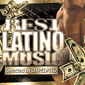Best Latino Music - Selected By Dj Pedrito by Various Artists