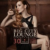 Big City Lounge, Vol. 4 (30 Late Night Tunes) by Various Artists