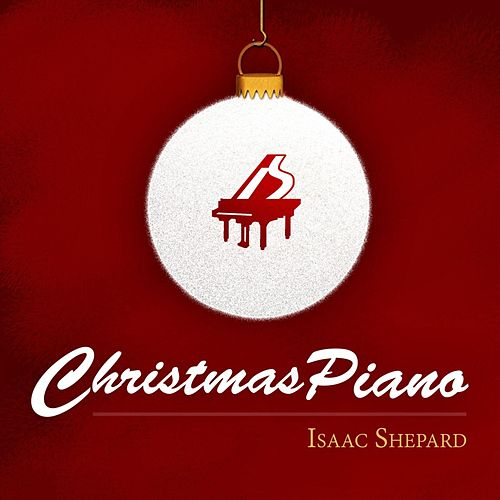 Christmas Piano by Isaac Shepard