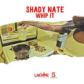 Whip It by Shady Nate