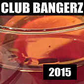 Club Bangerz 2015 von Various Artists
