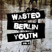 Wasted Berlin Youth, Vol. 5 by Various Artists