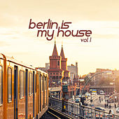 Berlin Is My House, Vol. 1 by Various Artists