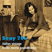 Sexy 70s (Italian Vintage Erotic Movie Soundtracks) by Various Artists