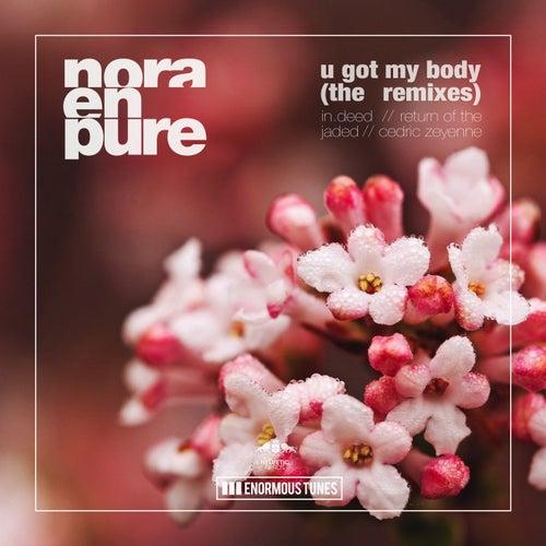 U Got My Body - The Remixes by Nora En Pure