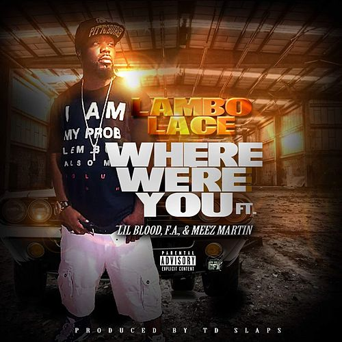 Where Were You (feat. Lil Blood, F. a. & Meez Martin) by Lambo Lace