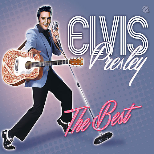 The Best of Elvis Presley by Elvis Presley
