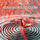 Sensual Meditation Music - Tantra Music for Meditation and Sex Relaxation, Tantric Sensual Meditation Music for Sex, Flute Music by Tantric Sex Background Music Experts