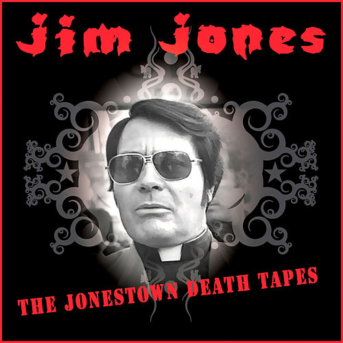 The Jonestown Death Tapes by Reverend Jim Jones
