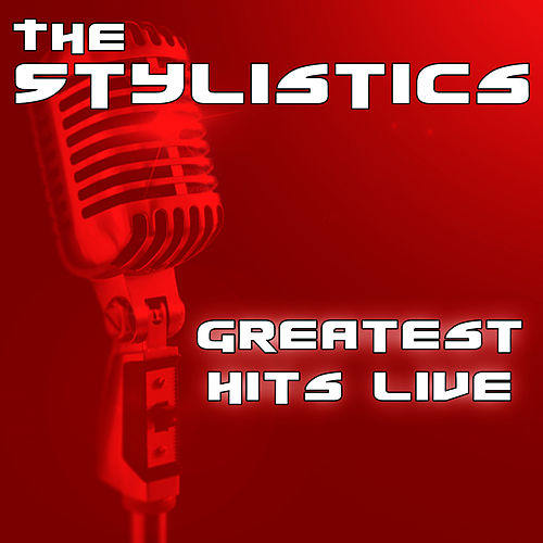 Greatest Hits Live by The Stylistics
