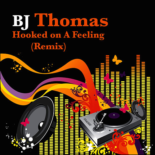 Hooked On A Feeling (Remix) by B.J. Thomas
