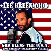God Bless The U.S.A. - 2008 Presidential Election Version by Lee Greenwood