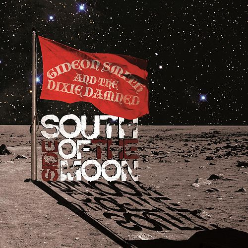 South Side Of The Moon by Gideon Smith and the Dixie Damned