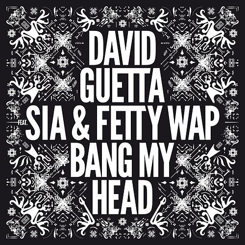 Bang My Head (feat. Sia & Fetty Wap) by David Guetta