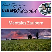 Lebens Bibliothek - Mentales Zaubern by Kurt Tepperwein
