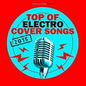 Top of Electro Cover Songs 2015 by Various Artists