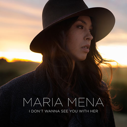 I Don't Wanna See You with Her by Maria Mena