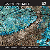 Bridge, Bax, Wilson & Walton: Piano Quartets by Cappa Ensemble
