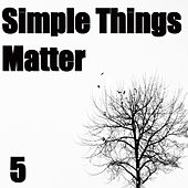 Simple Things Matter, Vol. 5 by Various Artists