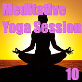 Meditative Yoga Session, Vol. 10 by Various Artists