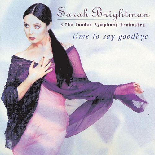 Time To Say Goodbye by Sarah Brightman