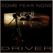 Driver by Some Fear None