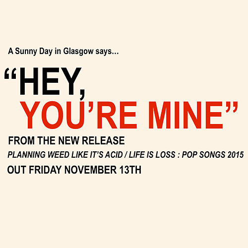 Hey, You're Mine by A Sunny Day In Glasgow