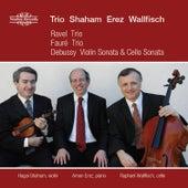 Ravel, Fauré & Debussy: Piano Trios & Sonatas by Trio Shaham Erez Wallfisch