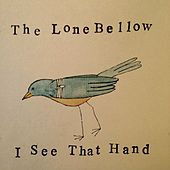 I See That Hand by The Lone Bellow