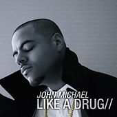 Like A Drug by John Michael