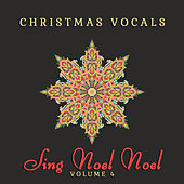 Christmas Vocals: Sing Noel Noel, Vol. 4 by Various Artists