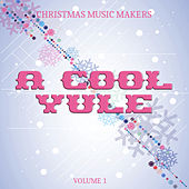 Christmas Music Makers: A Cool Yule, Vol. 1 by Various Artists