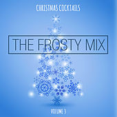 Christmas Cocktails: The Frosty Mix, Vol. 3 by Various Artists