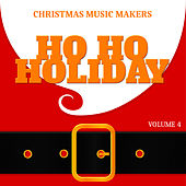 Christmas Music Makers: Ho Ho Holiday, Vol. 4 by Various Artists