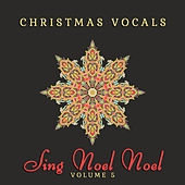 Christmas Vocals: Sing Noel Noel, Vol. 5 by Various Artists