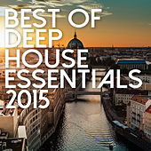Best Of Deep House Essentials 2015 by Various Artists