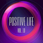 Positive Life, Vol. 10 by Various Artists