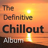 The Definitive Chillout Album by Various Artists