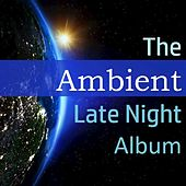 The Ambient Late Night Album by Various Artists