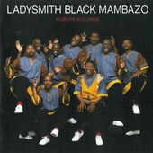 Kobuye Kulunge by Ladysmith Black Mambazo