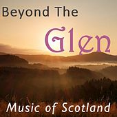 Beyond the Glen: Music of Scotland by Various Artists