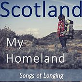 Scotland My Homeland: Songs of Longing by Various Artists